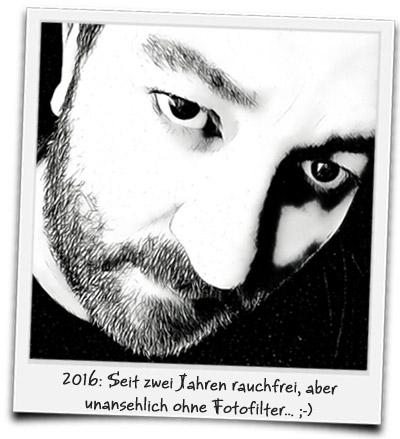 2016: Seit zwei Jahren rauchfrei, aber unansehnlich ohne Fotofilter... ;-)